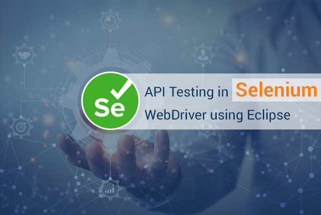 How To Perform API Testing in Selenium WebDriver Using Eclipse?