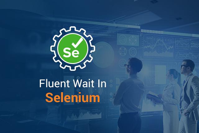What Is Fluent Wait In Selenium?