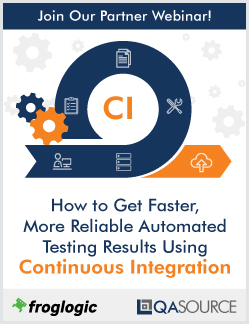 "Webinar: Join QASource and our partner, froglogic, for our webinar ""How to Get Faster, More Reliable Automated Testing Results Using Continuous Integration"""