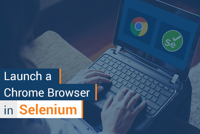 How to Launch a Chrome Browser in Selenium?